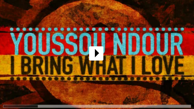 Zum Video: Youssou Ndour: I Bring What I Love